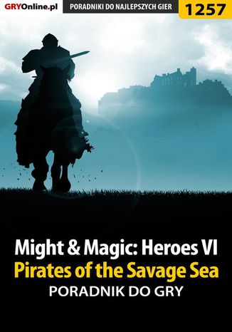 Okładka książki/ebooka Might  Magic: Heroes VI - Pirates of the Savage Sea - poradnik do gry