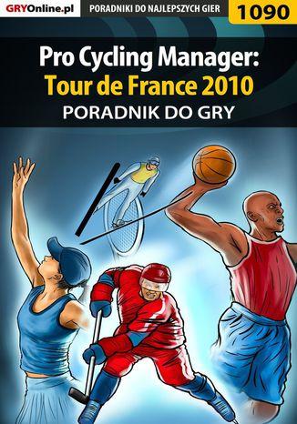 Okładka książki Pro Cycling Manager: Tour de France 2010 - poradnik do gry