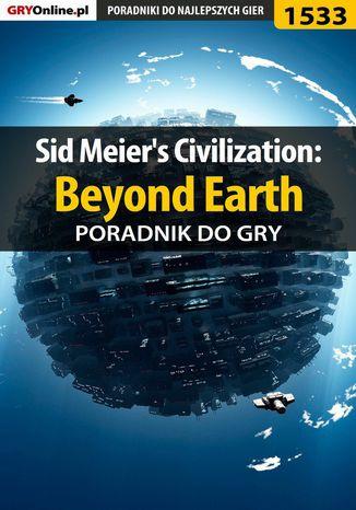 Okładka książki Sid Meier's Civilization: Beyond Earth - poradnik do gry