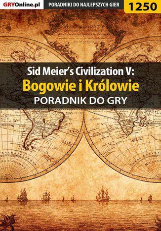 Okładka książki Sid Meier's Civilization V: Bogowie i Królowie - poradnik do gry