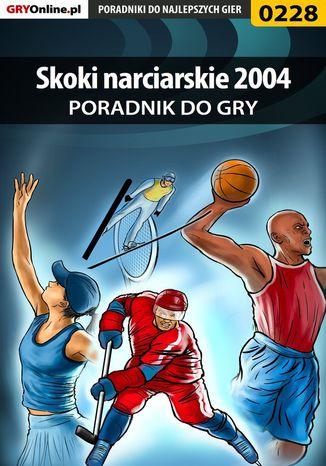 Okładka książki Skoki narciarskie 2004 - poradnik do gry