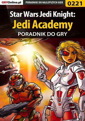 Okładka książki Star Wars Jedi Knight: Jedi Academy - poradnik do gry