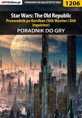 Okładka książki Star Wars: The Old Republic - przewodnik po Korriban (Sith Warrior i Sith Inquisitor) - poradnik do gry
