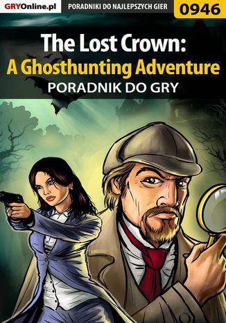 Okładka książki The Lost Crown: A Ghosthunting Adventure - poradnik do gry