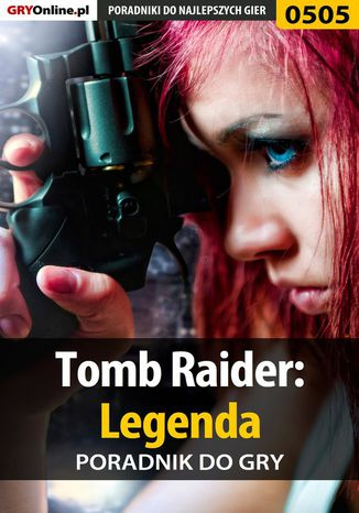 Okładka książki/ebooka Tomb Raider: Legenda - poradnik do gry