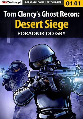 Okładka książki Tom Clancy's Ghost Recon: Desert Siege - poradnik do gry