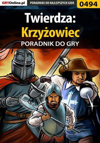 Okładka książki/ebooka Twierdza: Krzyżowiec - poradnik do gry