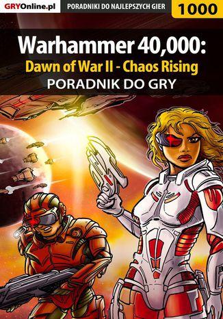 Okładka książki Warhammer 40,000: Dawn of War II - Chaos Rising - poradnik do gry