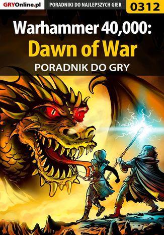 Okładka książki/ebooka Warhammer 40,000: Dawn of War - poradnik do gry