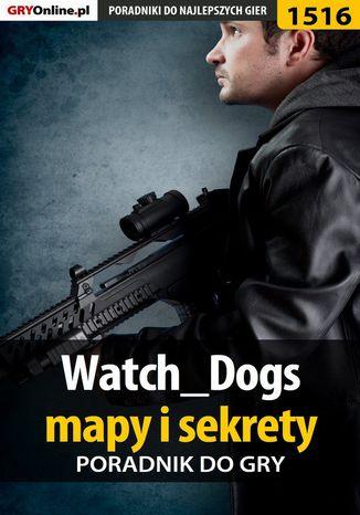 Okładka książki Watch Dogs - mapy i sekrety - poradnik do gry