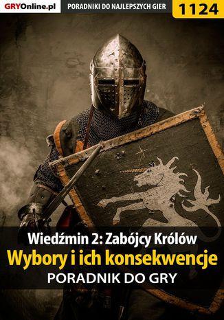 Okładka książki Wiedźmin 2: Zabójcy Królów - wybory i ich konsekwencje - poradnik do gry