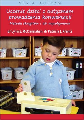 Okładka książki Uczenie dzieci z autyzmem prowadzenia konwersacji. Metoda skryptów i ich wycofywania