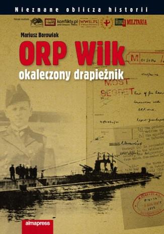 Okładka książki ORP Wilk Okaleczony drapieżnik