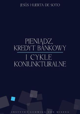 Okładka książki/ebooka Pieniądz, kredyt bankowy i cykle koniunkturalne