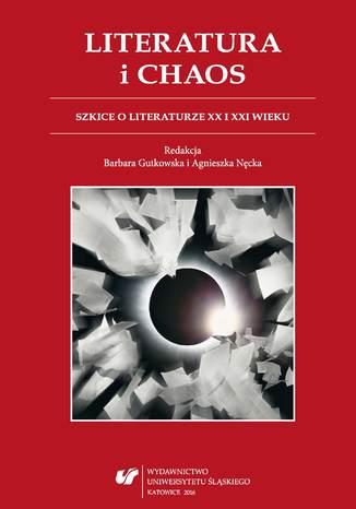 Okładka książki Literatura i chaos. Szkice o literaturze XX i XXI wieku