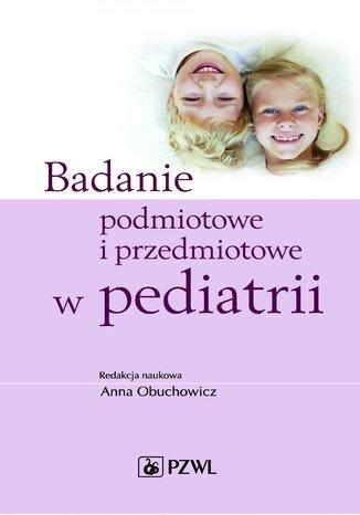 Okładka książki Badanie podmiotowe i przedmiotowe w pediatrii