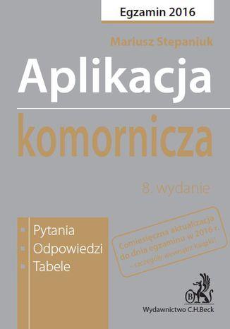 Okładka książki/ebooka Aplikacja komornicza. Pytania, odpowiedzi, tabele. Wydanie 8