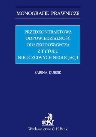 Okładka książki Przedkontraktowa odpowiedzialność odszkodowawcza z tytułu nieuczciwych negocjacji