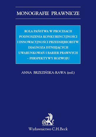 Okładka książki Rola państwa w procesach podnoszenia konkurencyjności i innowacyjności przedsiębiorstw. Diagnoza istniejących uwarunkowań i barier prawnych - perspektywy rozwoju