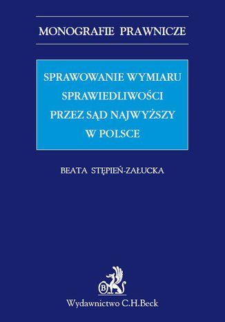 Okładka książki Sprawowanie wymiaru sprawiedliwości przez Sąd Najwyższy w Polsce
