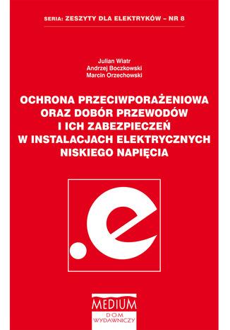 Okładka książki Ochrona przeciwporażeniowa oraz dobór przewodów i ich zabezpieczeń w instalacjach elektrycznych niskiego napięcia. Zeszyty dla elektryków nr 8