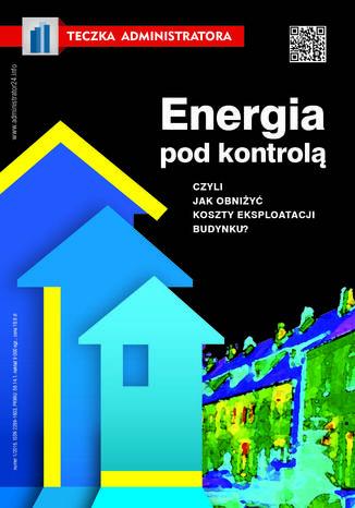 Okładka książki Energia pod kontrolą, czyli jak obniżyć koszty eksploatacji budynku?