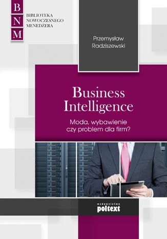 Okładka książki Business Intelligence Moda, wybawienie czy problem dla firm?