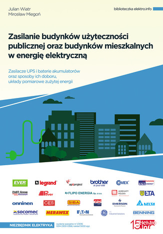 Okładka książki Zasilanie budynków użyteczności publicznej oraz budynków mieszkalnych w energię elektryczną. Zasilacze UPS i baterie akumulatorów oraz sposoby ich doboru, układy pomiarowe zużytej energii