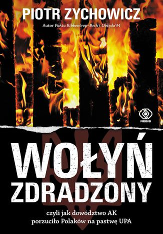 Okładka książki Wołyń zdradzony. czyli jak dowództwo AK porzuciło Polaków na pastwę UPA