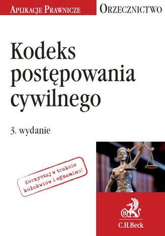 Okładka książki Kodeks postępowania cywilnego. Orzecznictwo Aplikanta. Wydanie 3