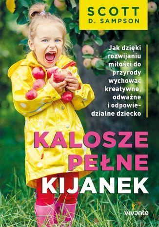 Okładka książki Kalosze pełne kijanek. Jak dzięki rozwijaniu miłości do przyrody wychować kreatywne, odważne i odpowiedzialne dziecko