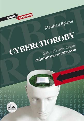 Okładka książki/ebooka Cyberchoroby. Jak cyfrowe życie rujnuje nasze zdrowie
