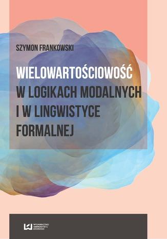 Okładka książki/ebooka Wielowartościowość w logikach modalnych i w lingwistyce formalnej