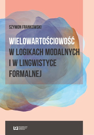 Okładka książki Wielowartościowość w logikach modalnych i w lingwistyce formalnej