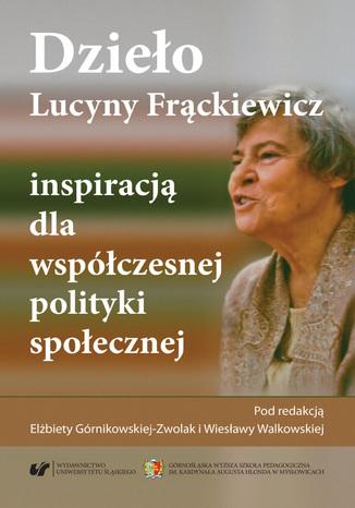 Okładka książki/ebooka Dzieło Lucyny Frąckiewicz inspiracją dla współczesnej polityki społecznej