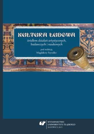 Okładka książki Kultura ludowa źródłem działań artystycznych, badawczych i naukowych