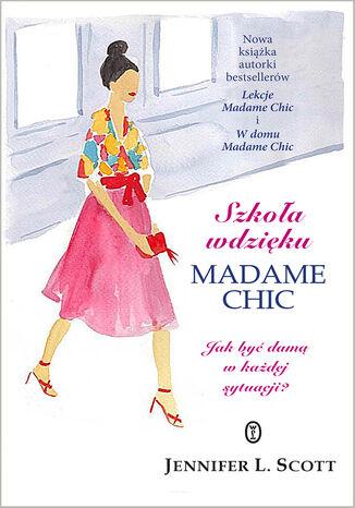 Okładka książki/ebooka Szkoła wdzięku Madame Chic. Jak być damą w każdej sytuacji?