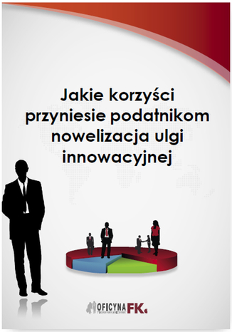 Okładka książki/ebooka Jakie korzyści przyniesie podatnikom nowelizacja ulgi innowacyjnej