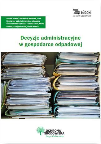 Okładka książki/ebooka Decyzje administracyjne w gospodarce odpadowej