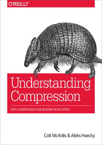 Understanding Compression. Data Compression for Modern Developers (ebook)