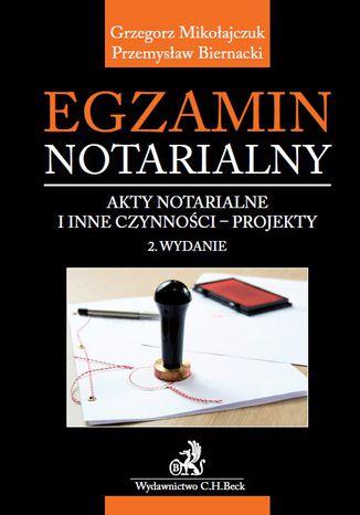 Okładka książki Egzamin notarialny. Akty notarialne i inne czynności - projekty