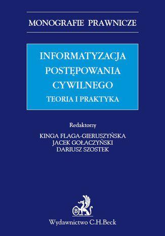 Okładka książki/ebooka Informatyzacja postępowania cywilnego. Teoria i praktyka