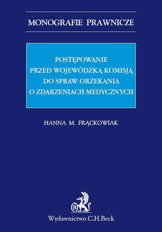 Okładka książki Postępowanie przed Wojewódzką Komisją do spraw orzekania o zdarzeniach medycznych