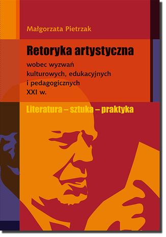 Okładka książki Retoryka artystyczna wobec wyzwań kulturowych, edukacyjnych i pedagogicznych XXI w.