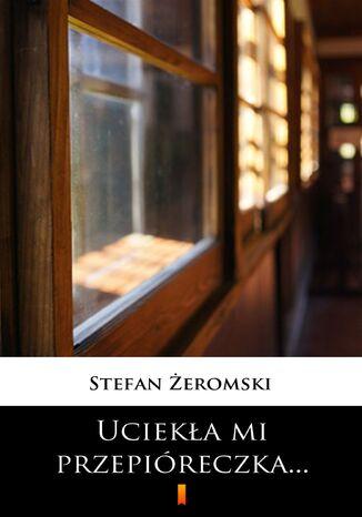 Okładka książki/ebooka Uciekła mi przepióreczka