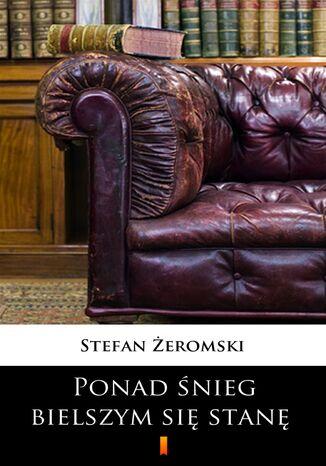 Okładka książki/ebooka Ponad śnieg bielszym się stanę. Dramat w trzech aktach