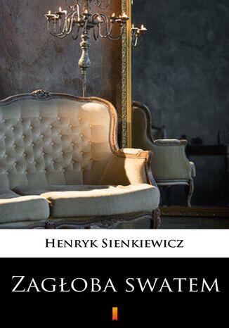 Okładka książki Zagłoba swatem. Komedia w jednym akcie