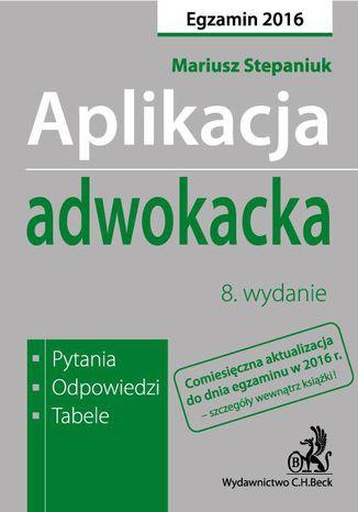 Okładka książki/ebooka Aplikacja adwokacka. Pytania, odpowiedzi, tabele. Wydanie 8