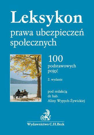 Okładka książki/ebooka Leksykon prawa ubezpieczeń społecznych. 100 podstawowych pojęć