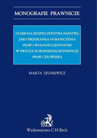 Okładka książki Ochrona bezpieczeństwa państwa jako przesłanka ograniczenia praw i wolności jednostki w świetle Europejskiej Konwencji Praw Człowieka